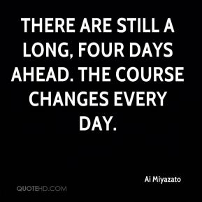 Ai Miyazato - There are still a long, four days ahead. The course changes every day.