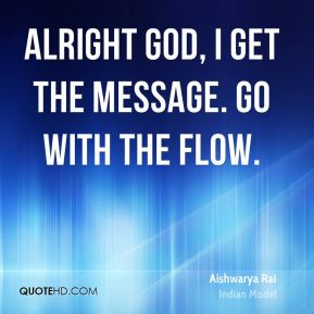 Aishwarya Rai - Alright God, I get the message. Go with the flow.