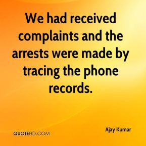 We had received complaints and the arrests were made by tracing the phone records.