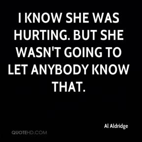 I know she was hurting. But she wasn't going to let anybody know that.