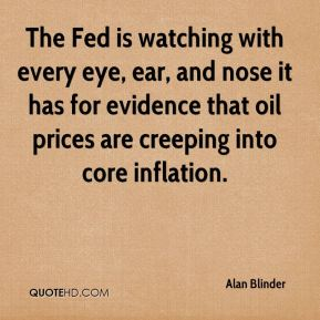 Alan Blinder - The Fed is watching with every eye, ear, and nose it has for evidence that oil prices are creeping into core inflation.
