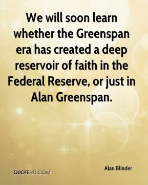 Alan Blinder - We will soon learn whether the Greenspan era has created a deep reservoir of faith in the Federal Reserve, or just in Alan Greenspan.