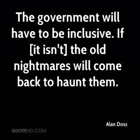 Alan Doss - The government will have to be inclusive. If [it isn't] the old nightmares will come back to haunt them.