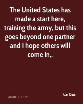 Alan Doss - The United States has made a start here, training the army, but this goes beyond one partner and I hope others will come in.