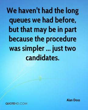 Alan Doss - We haven't had the long queues we had before, but that may be in part because the procedure was simpler ... just two candidates.