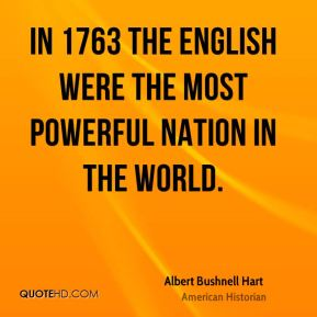 Albert Bushnell Hart - In 1763 the English were the most powerful nation in the world.
