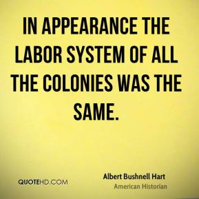 In appearance the labor system of all the colonies was the same.