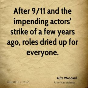 After 9/11 and the impending actors' strike of a few years ago, roles dried up for everyone.