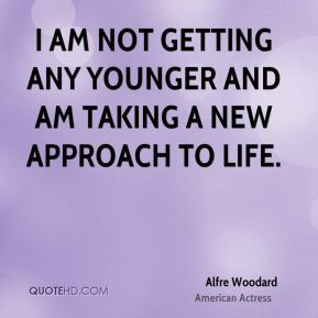 I am not getting any younger and am taking a new approach to life.