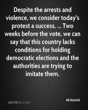 Despite the arrests and violence, we consider today's protest a success, ... Two weeks before the vote, we can say that this country lacks conditions for holding democratic elections and the authorities are trying to imitate them.