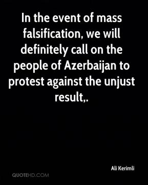 In the event of mass falsification, we will definitely call on the people of Azerbaijan to protest against the unjust result.