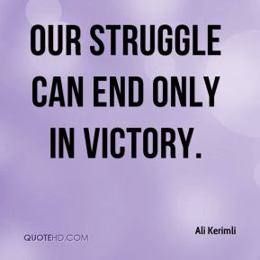 Our struggle can end only in victory.