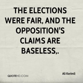 The elections were fair, and the opposition's claims are baseless.
