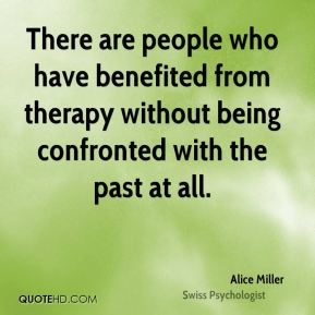 There are people who have benefited from therapy without being confronted with the past at all.