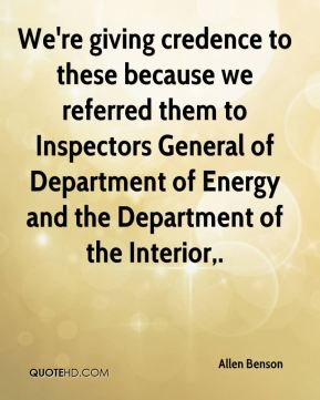 We're giving credence to these because we referred them to Inspectors General of Department of Energy and the Department of the Interior.