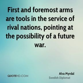 First and foremost arms are tools in the service of rival nations, pointing at the possibility of a future war.