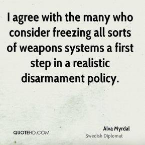 Alva Myrdal - I agree with the many who consider freezing all sorts of weapons systems a first step in a realistic disarmament policy.
