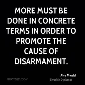 More must be done in concrete terms in order to promote the cause of disarmament.