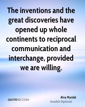 The inventions and the great discoveries have opened up whole continents to reciprocal communication and interchange, provided we are willing.