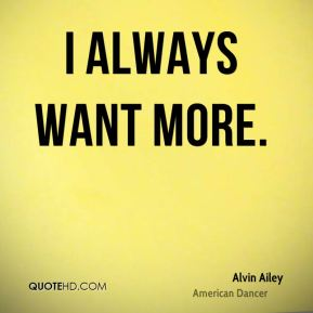 I always want more.