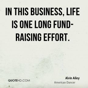 In this business, life is one long fund-raising effort.