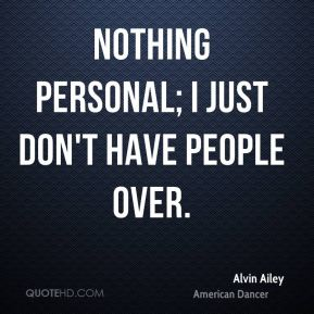 Nothing personal; I just don't have people over.