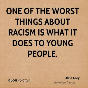 One of the worst things about racism is what it does to young people.