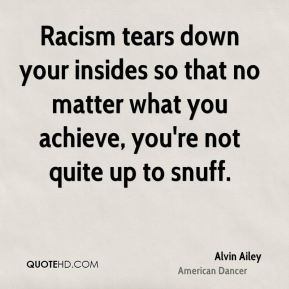 Racism tears down your insides so that no matter what you achieve, you're not quite up to snuff.
