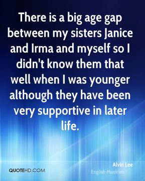 There is a big age gap between my sisters Janice and Irma and myself so I didn't know them that well when I was younger although they have been very supportive in later life.