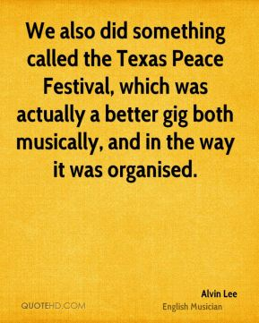 Alvin Lee - We also did something called the Texas Peace Festival, which was actually a better gig both musically, and in the way it was organised.