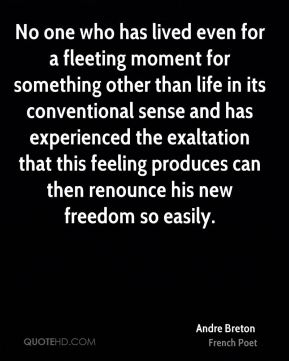 No one who has lived even for a fleeting moment for something other than life in its conventional sense and has experienced the exaltation that this feeling produces can then renounce his new freedom so easily.