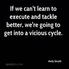 Andy Smyth - If we can't learn to execute and tackle better, we're going to get into a vicious cycle.