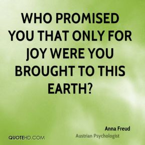 Who promised you that only for joy were you brought to this earth?