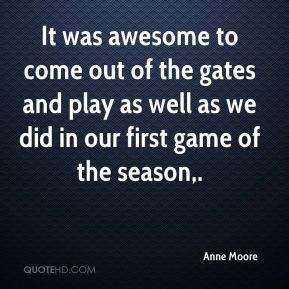 It was awesome to come out of the gates and play as well as we did in our first game of the season.