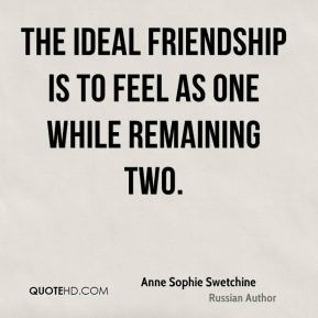 The ideal friendship is to feel as one while remaining two.