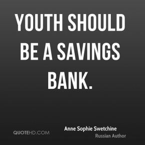 Youth should be a savings bank.