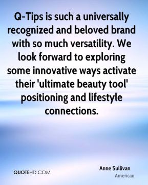 Anne Sullivan - Q-Tips is such a universally recognized and beloved brand with so much versatility. We look forward to exploring some innovative ways activate their 'ultimate beauty tool' positioning and lifestyle connections.