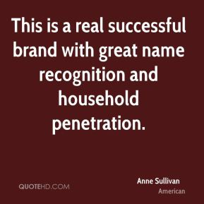 Anne Sullivan - This is a real successful brand with great name recognition and household penetration.