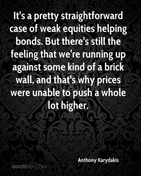 It's a pretty straightforward case of weak equities helping bonds. But there's still the feeling that we're running up against some kind of a brick wall, and that's why prices were unable to push a whole lot higher.