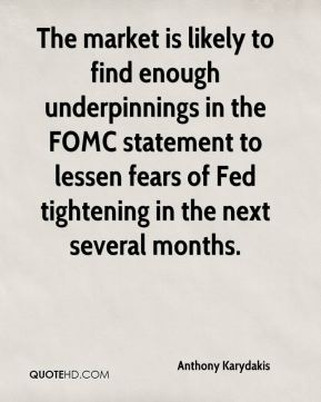 The market is likely to find enough underpinnings in the FOMC statement to lessen fears of Fed tightening in the next several months.