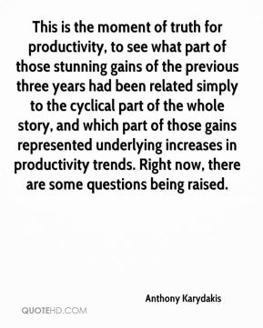 This is the moment of truth for productivity, to see what part of those stunning gains of the previous three years had been related simply to the cyclical part of the whole story, and which part of those gains represented underlying increases in productivity trends. Right now, there are some questions being raised.