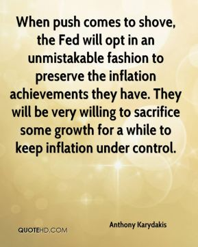 When push comes to shove, the Fed will opt in an unmistakable fashion to preserve the inflation achievements they have. They will be very willing to sacrifice some growth for a while to keep inflation under control.