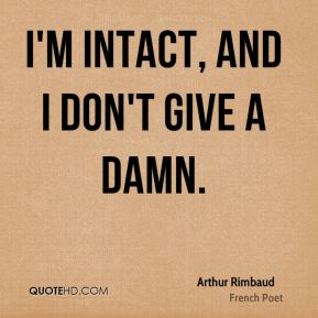 I'm intact, and I don't give a damn.