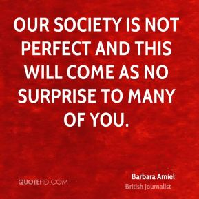 Barbara Amiel - Our society is not perfect and this will come as no surprise to many of you.