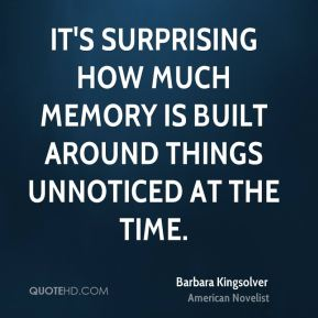 It's surprising how much memory is built around things unnoticed at the time.