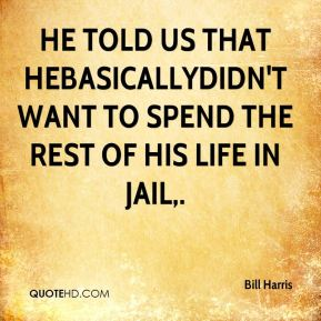 He told us that he…basically…didn't want to spend the rest of his life in jail.
