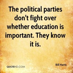 Bill Harris - The political parties don't fight over whether education is important. They know it is.