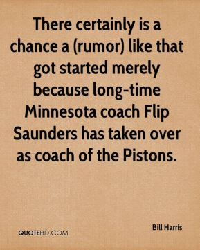 There certainly is a chance a (rumor) like that got started merely because long-time Minnesota coach Flip Saunders has taken over as coach of the Pistons.