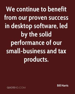 Bill Harris - We continue to benefit from our proven success in desktop software, led by the solid performance of our small-business and tax products.