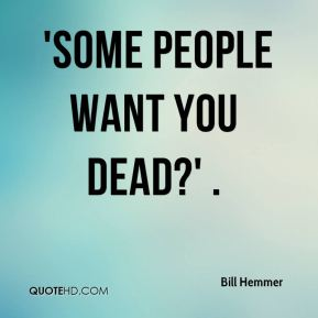 'Some people want you dead?' .